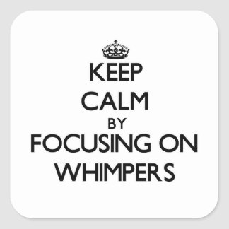 Keep Calm by focusing on Whimpers Stickers