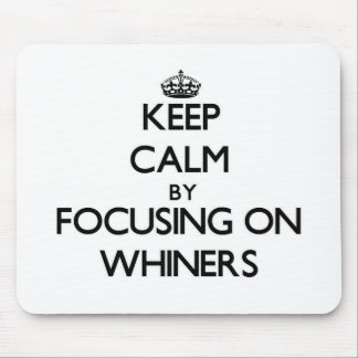 Keep Calm by focusing on Whiners Mousepad