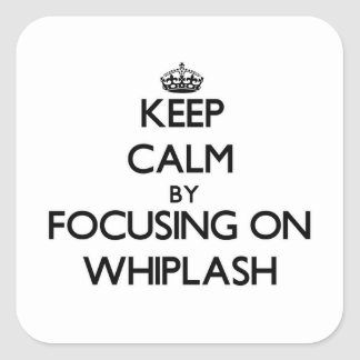 Keep Calm by focusing on Whiplash Square Stickers