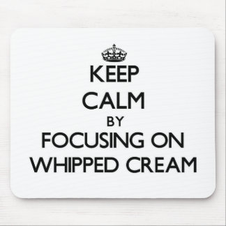 Keep Calm by focusing on Whipped Cream Mousepad