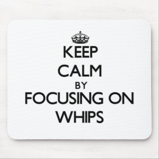 Keep Calm by focusing on Whips Mouse Pads