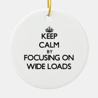 Keep Calm by focusing on Wide Loads Christmas Tree Ornaments