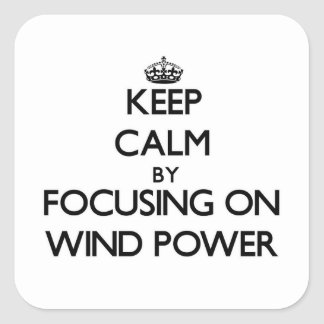 Keep Calm by focusing on Wind Power Square Sticker