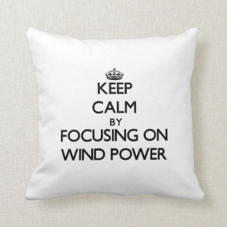 Keep Calm by focusing on Wind Power Throw Pillow