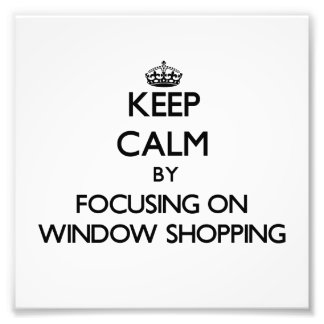 Keep Calm by focusing on Window Shopping Photo Art
