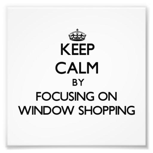 Keep Calm by focusing on Window Shopping Photo Art