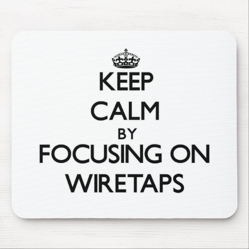 Keep Calm by focusing on Wiretaps Mousepad