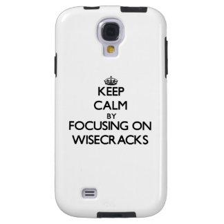 Keep Calm by focusing on Wisecracks Galaxy S4 Case