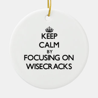 Keep Calm by focusing on Wisecracks Christmas Ornaments