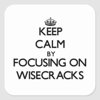 Keep Calm by focusing on Wisecracks Stickers