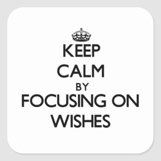 Keep Calm by focusing on Wishes Square Sticker