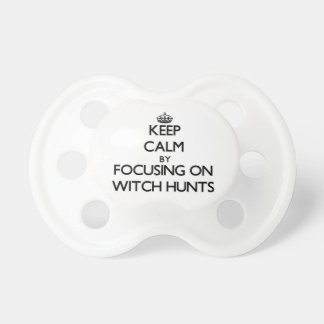 Keep Calm by focusing on Witch Hunts Baby Pacifier
