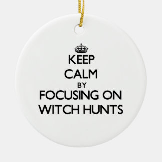 Keep Calm by focusing on Witch Hunts Christmas Ornaments