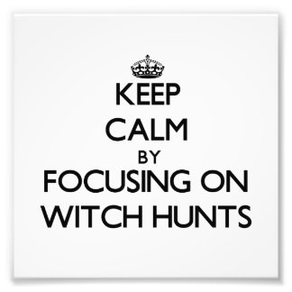 Keep Calm by focusing on Witch Hunts Photograph