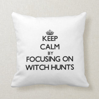 Keep Calm by focusing on Witch Hunts Pillow