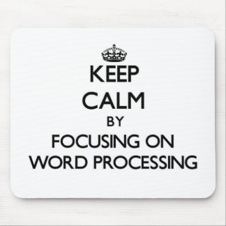 Keep Calm by focusing on Word Processing Mousepads