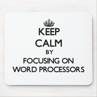 Keep Calm by focusing on Word Processors Mouse Pads