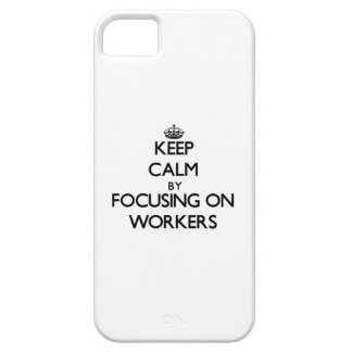 Keep Calm by focusing on Workers iPhone 5 Cases