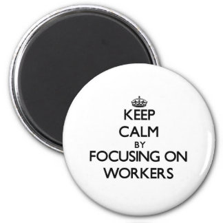 Keep Calm by focusing on Workers Fridge Magnet