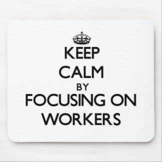 Keep Calm by focusing on Workers Mouse Pad