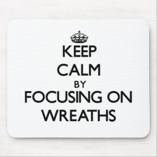 Keep Calm by focusing on Wreaths Mousepads