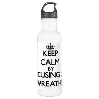 Keep Calm by focusing on Wreaths 710 Ml Water Bottle