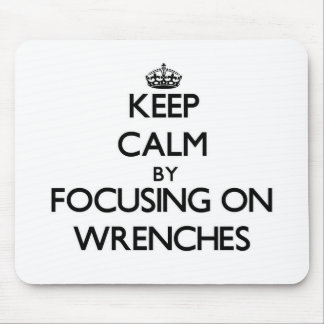 Keep Calm by focusing on Wrenches Mousepad
