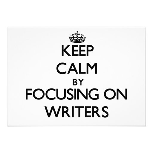 Keep Calm by focusing on Writers Invites