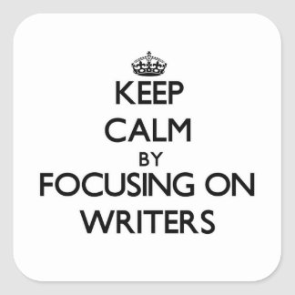 Keep Calm by focusing on Writers Stickers