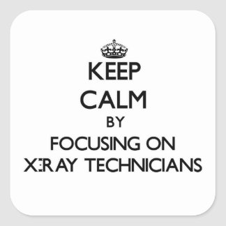 Keep Calm by focusing on X-Ray Technicians Square Stickers