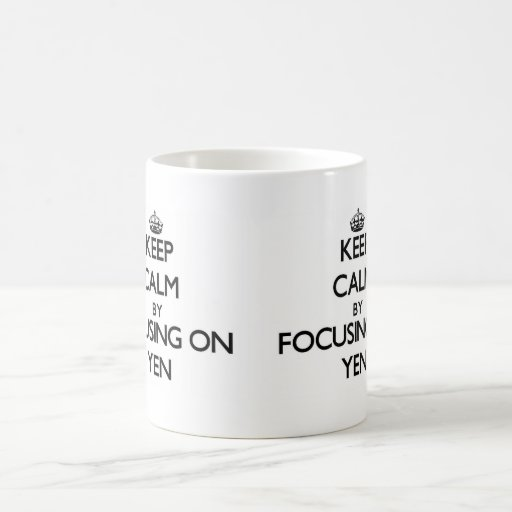 Keep Calm by focusing on Yen Mug