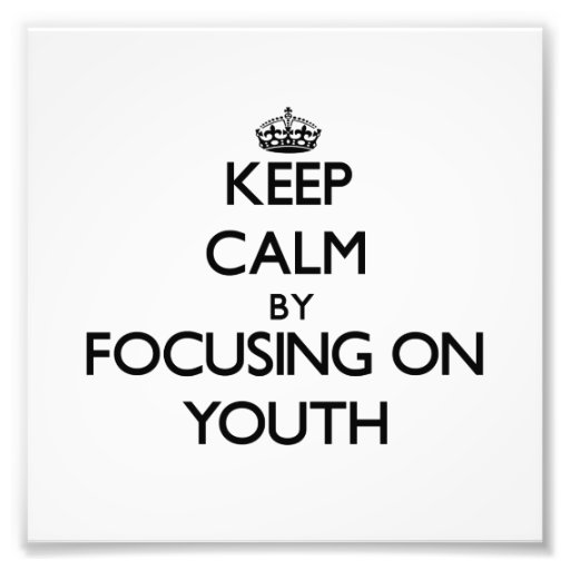 Keep Calm by focusing on Youth Photo
