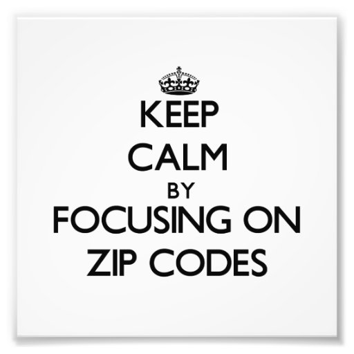 Keep Calm by focusing on Zip Codes Photo Art