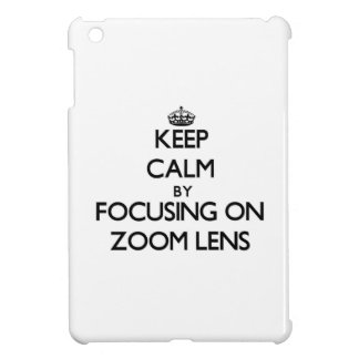 Keep Calm by focusing on Zoom Lens Cover For The iPad Mini