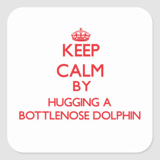 Keep calm by hugging a Bottlenose Dolphin Square Sticker