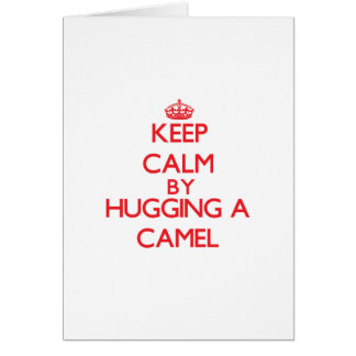 Keep calm by hugging a Camel Greeting Cards