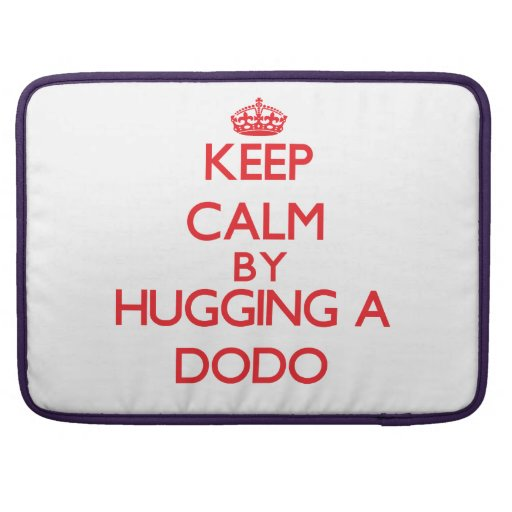 Keep calm by hugging a Dodo Sleeve For MacBook Pro