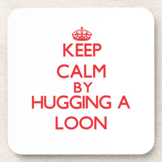 Keep calm by hugging a Loon Drink Coaster