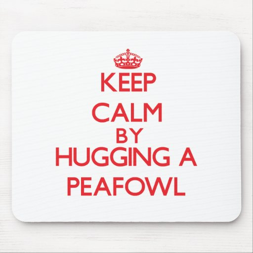 Keep calm by hugging a Peafowl Mousepad