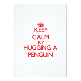 Keep calm by hugging a Penguin 13 Cm X 18 Cm Invitation Card