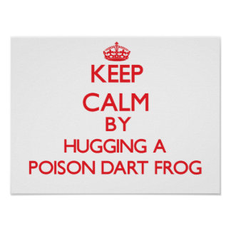 Keep calm by hugging a Poison Dart Frog Print