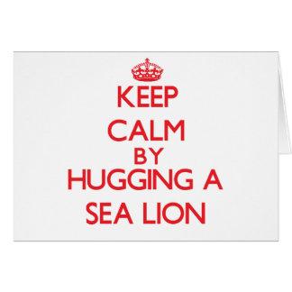 Keep calm by hugging a Sea Lion Card