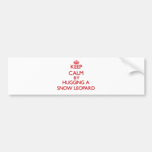Keep calm by hugging a Snow Leopard Bumper Stickers