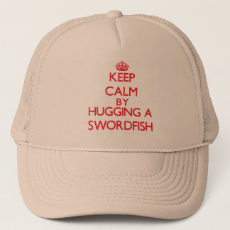 Keep calm by hugging a Swordfish Trucker Hat