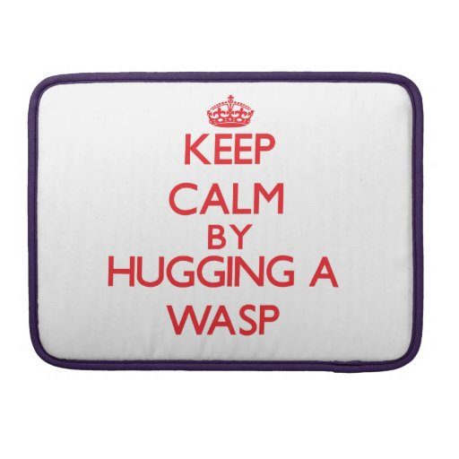 Keep calm by hugging a Wasp Sleeves For MacBook Pro