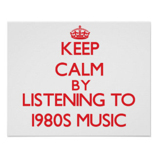 Keep calm by listening to 1980S MUSIC Posters