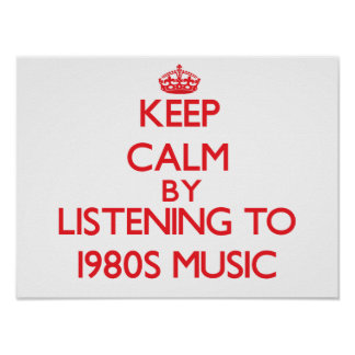 Keep calm by listening to 1980S MUSIC Print