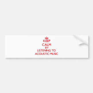 Keep calm by listening to ACOUSTIC MUSIC Bumper Sticker