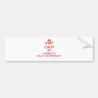 Keep calm by listening to ADULT CONTEMPORARY Bumper Stickers