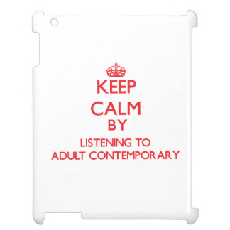 Keep calm by listening to ADULT CONTEMPORARY Case For The iPad 2 3 4